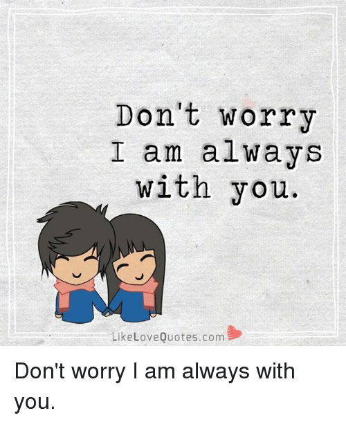 love quote: Don't worry  I am always  with you.  Like Love Quotes.com Don't worry I am always with you.