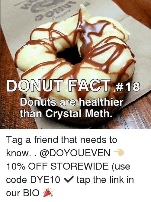 Donutting: DONUT FACT #18  Donuts are healthier  than Crystal Meth. Tag a friend that needs to know. . @DOYOUEVEN 👈🏼 10% OFF STOREWIDE (use code DYE10 ✔️ tap the link in our BIO 🎉