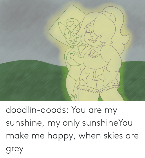 Doods: doodlin-doods:  You are my sunshine, my only sunshineYou make me happy, when skies are grey