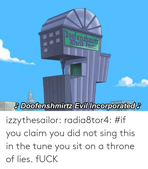 Tumblr, Blog, and Fuck: Doofenshmirtz Evil Incorporatedl izzythesailor:  radia8tor4:  #if you claim you did not sing this in the tune you sit on a throne of lies.  fUCK