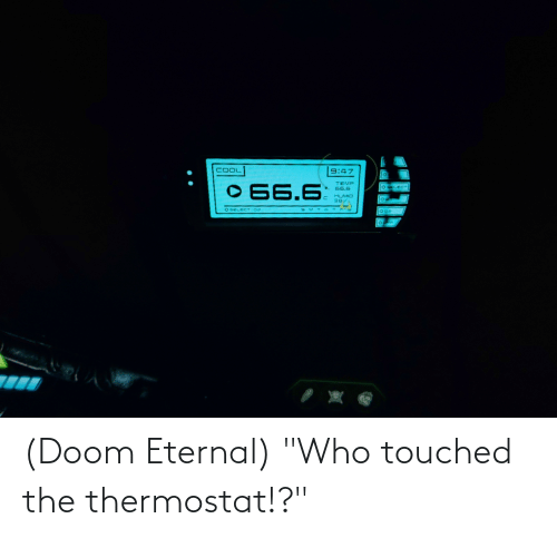 """Thermostat: (Doom Eternal) """"Who touched the thermostat!?"""""""