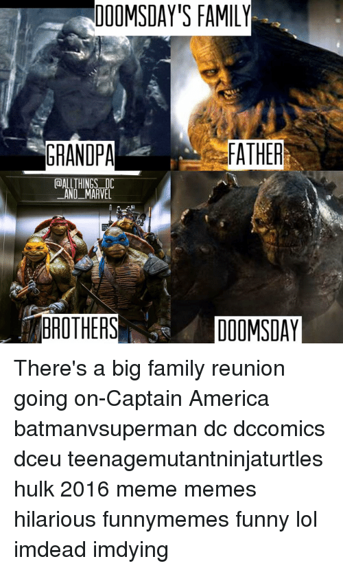 meme hilarious: DOOMSDAY'S FAMILY  CalALLTHINGS DC  AND MARVEL  BROTHERS  DOOMSDAY There's a big family reunion going on-Captain America batmanvsuperman dc dccomics dceu teenagemutantninjaturtles hulk 2016 meme memes hilarious funnymemes funny lol imdead imdying