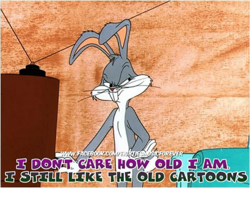 Old Cartoon: DOONAT CARE HOW OLD IAM  d S STE LL LIKE THE OLD CARTOONS