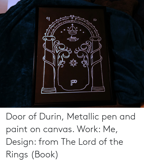 The Lord: Door of Durin, Metallic pen and paint on canvas. Work: Me, Design: from The Lord of the Rings (Book)