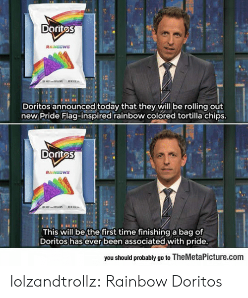 Tumblr, Blog, and Http: Doritos  RAINGOWS  Doritos announced today that they will be rolling out  new Pride Flag-inspired rainbow colored tortilla chips  Doritos  This will be the first time finishing a bag of  Doritos has ever been associated with pride  you should probably go to TheMetaPicture.com lolzandtrollz:  Rainbow Doritos