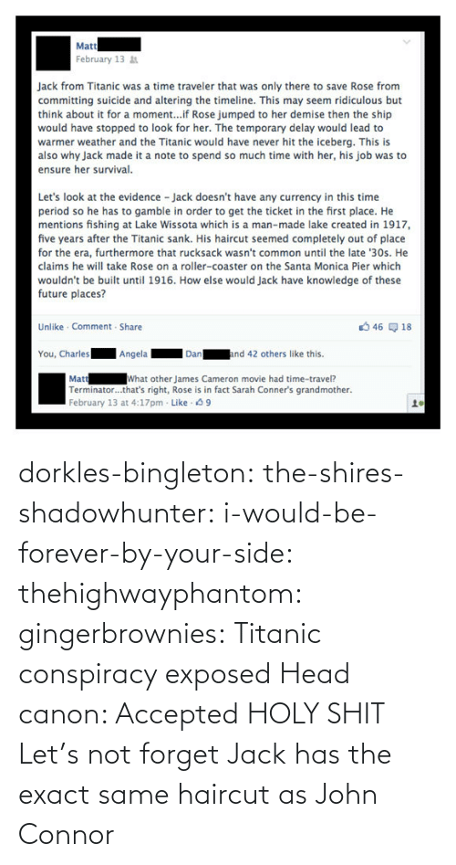 icon: dorkles-bingleton:  the-shires-shadowhunter:  i-would-be-forever-by-your-side:  thehighwayphantom:  gingerbrownies: Titanic conspiracy exposed   Head canon: Accepted  HOLY SHIT  Let's not forget Jack has the exact same haircut as John Connor