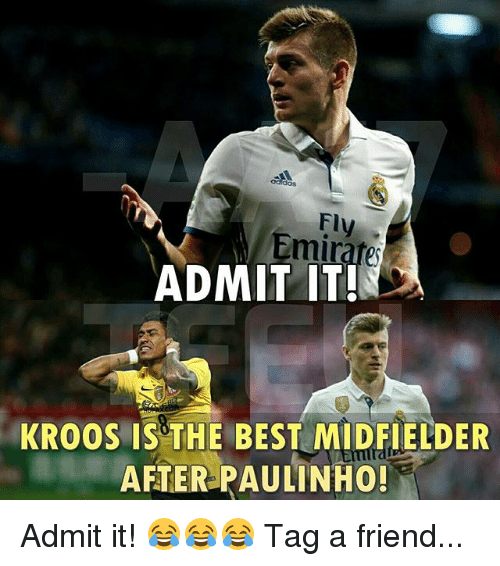 Memes, Best, and 🤖: dos  Fly  Emirate  ADMIT IT!  KROOS IS THE BEST MIDFIELDER  AFTER PAULINHO! Admit it! 😂😂😂 Tag a friend...