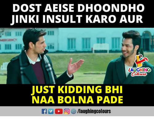 Indianpeoplefacebook, Laughing, and Just: DOST AEISE DHOONDHO  JINKI INSULT KARO AUR  LAUGHING  JUST KIDDING BHI  NAA BOLNA PADE