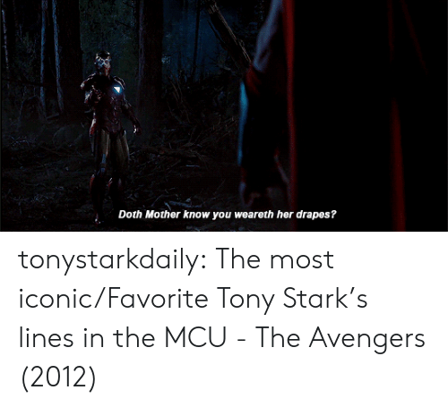 mcu: Doth Mother know you weareth her drapes? tonystarkdaily:  The most iconic/Favorite Tony Stark's lines in the MCU - The Avengers (2012)