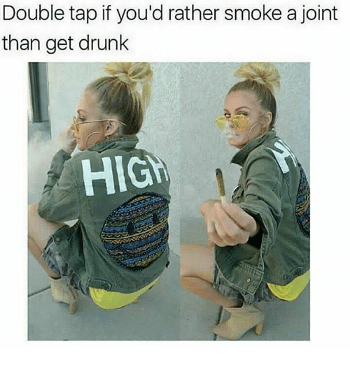 Drunk, Memes, and 🤖: Double tap if you'd rather smoke a joint  than get drunk  HIG