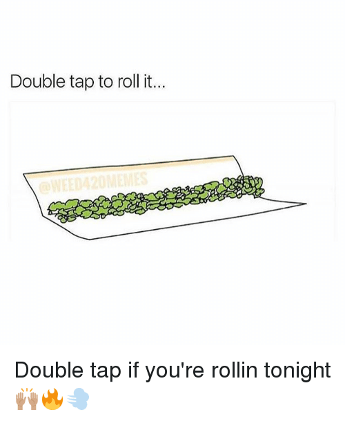 rollins: Double tap to roll it.. Double tap if you're rollin tonight 🙌🏽🔥💨