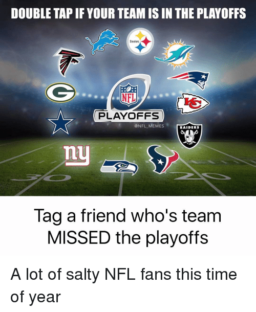nfl fan: DOUBLE TAPIF YOUR TEAM IS IN THE PLAYOFFS  AM  Steelers  PLAYOFFS  NFL MEMES  RAIDERS  Tag a friend who's team  MISSED the playoffs A lot of salty NFL fans this time of year