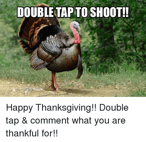 Memes, Thanksgiving, and Happy: DOUBLE TAPTO SHOOT!! Happy Thanksgiving!! Double tap & comment what you are thankful for!!