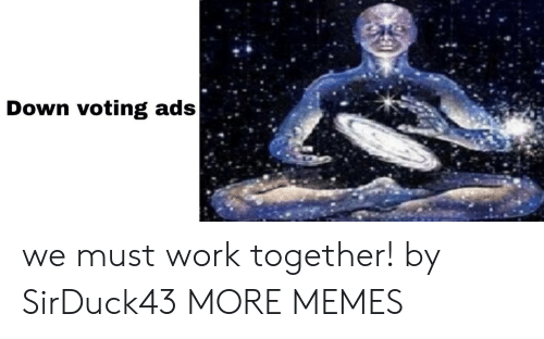 Dank, Memes, and Target: Down voting ads we must work together! by SirDuck43 MORE MEMES