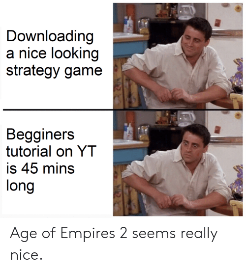 Really Nice: Downloading  a nice looking  strategy game  Begginers  tutorial on YT  is 45 mins  long Age of Empires 2 seems really nice.