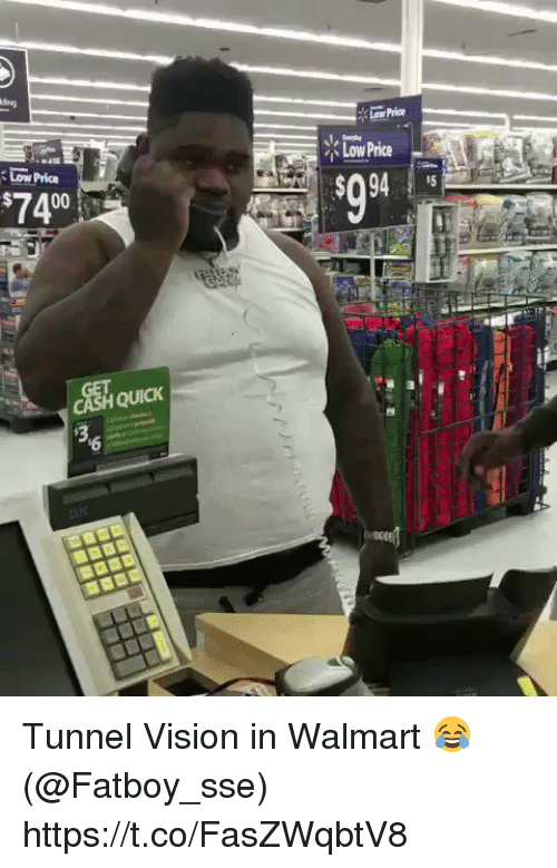 Tunnel Vision: DowPrice  74  00  QUICK  Low Price Tunnel Vision in Walmart 😂 (@Fatboy_sse) https://t.co/FasZWqbtV8