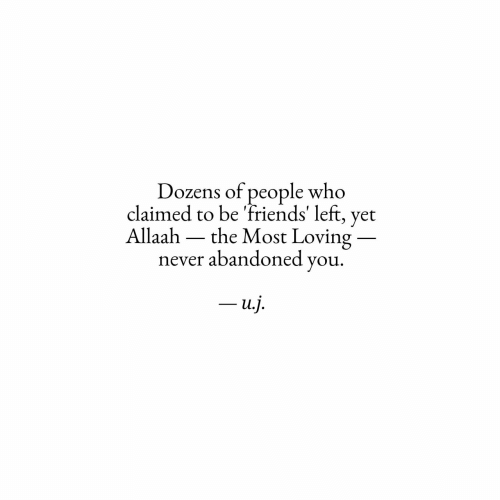 Claimed: Dozens of people who  claimed to be 'friends' left, yet  Allaah  the Most Loving  never abandoned you  -u