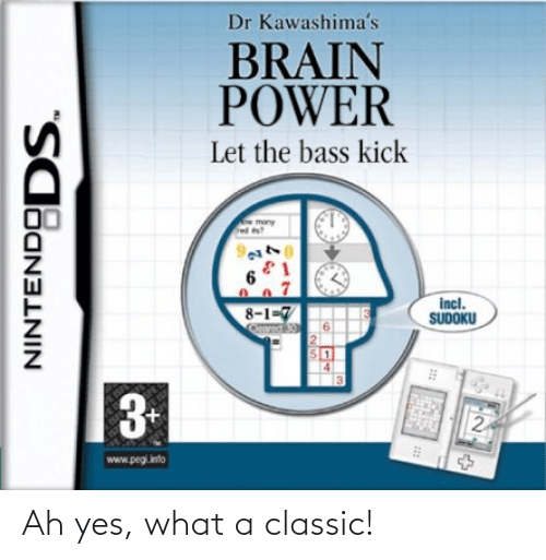 Brain, Power, and Dank Memes: Dr Kawashima's  BRAIN  POWER  Let the bass kick  w many  ed s?  incl.  SUDOKU  8-1-7  Ceared  3  2  www.pegiinfo  NINTENDODS. Ah yes, what a classic!