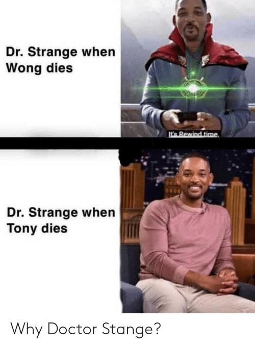 Doctor, Time, and Dr Strange: Dr. Strange when  Wong dies  t's Rewind time  Dr. Strange when  Tony dies Why Doctor Stange?