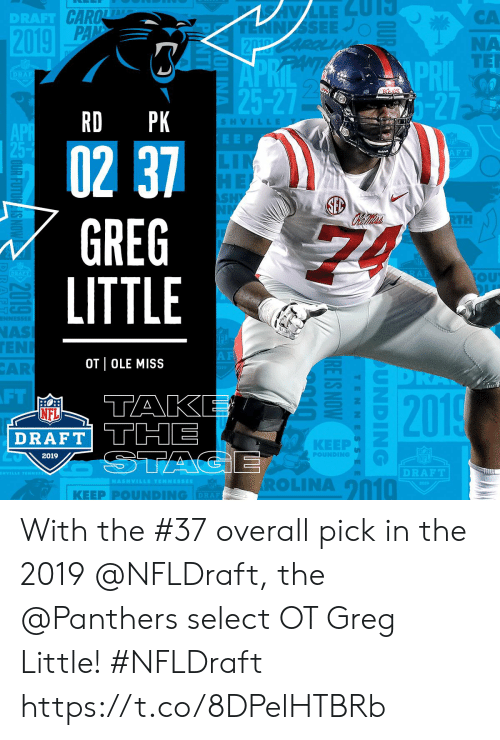 ole: DRAFT  CA  NA  nIu TE  PRIL  Hr  25-27  RD PK  SHVILL  EEP  02 37  GREG  LITTLE  AFT  TH  OU  NAS  EN  AR  OT OLE MISS  FT  TAK  DRAFT THE  NFL  KEEP  2019  POUNDING  DRAFT  ROLINA 2010  | KEEP PⓞUNDING With the #37 overall pick in the 2019 @NFLDraft, the @Panthers select OT Greg Little! #NFLDraft https://t.co/8DPelHTBRb