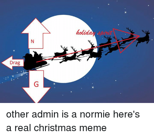 christmas meme: Drag other admin is a normie here's a real christmas meme
