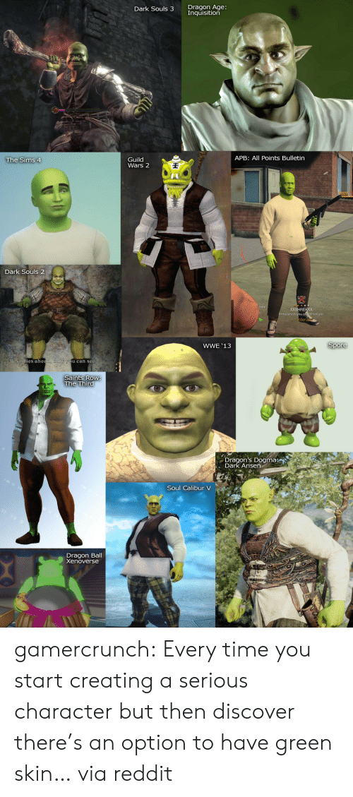 spore: Dragon Age:  nquisition  Dark Souls 3  APB: All Points Bulletin  Guild  Wars 2  The Sims 4  Dark Souls 2  RE  hrek you  WWE '13  Spore  The Third  Dragon's Dogma:  Dark Arisen  Soul Calibur V  Dragon Ball  Xenoverse gamercrunch: Every time you start creating a serious character but then discover there's an option to have green skin… via reddit