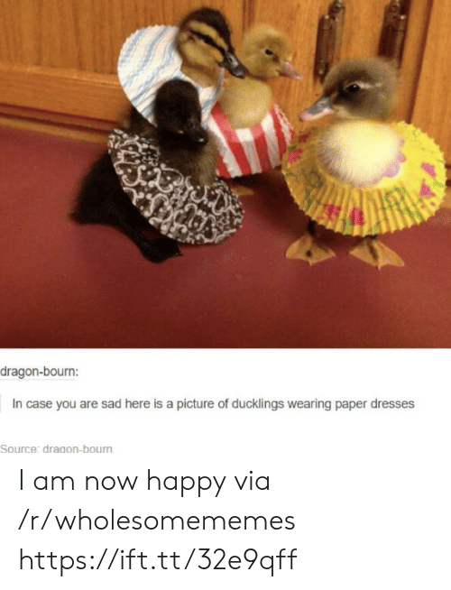 Dresses: dragon-bourn:  In case you are sad here is a picture of ducklings wearing paper dresses  Source: dragon-bourn I am now happy via /r/wholesomememes https://ift.tt/32e9qff