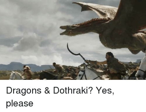 Dothraki: Dragons & Dothraki? Yes, please