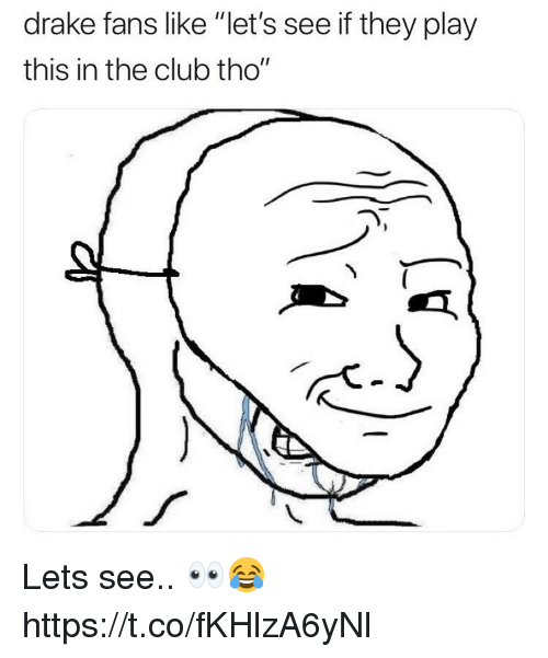 """Club, Drake, and Play: drake fans like """"let's see if they play  this in the club tho"""" Lets see.. 👀😂 https://t.co/fKHlzA6yNl"""