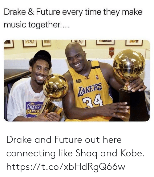 Akers: Drake & Future every time they make  music together..  AKERS  34  CHAMPI  LIS ANGELE  0002 Drake and Future out here connecting like Shaq and Kobe. https://t.co/xbHdRgQ66w