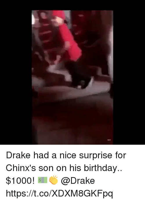 Birthday, Drake, and Memes: Drake had a nice surprise for Chinx's son on his birthday.. $1000! 💵👏 @Drake https://t.co/XDXM8GKFpq