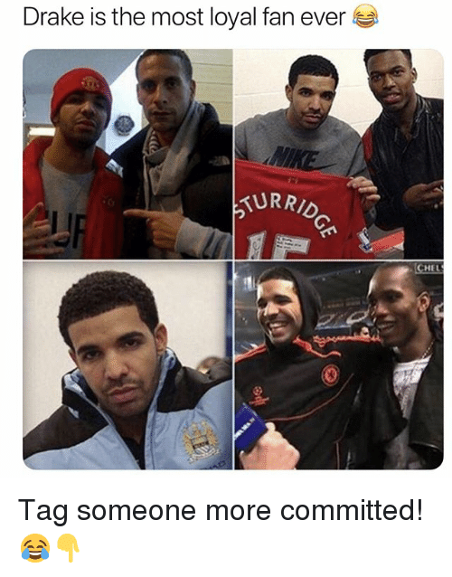 Drake, Soccer, and Sports: Drake is the most loyal fan ever  URRID  HEL Tag someone more committed! 😂👇