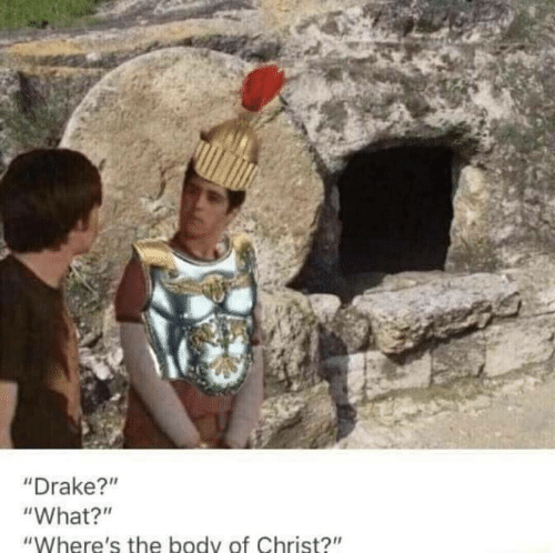 "Drake, What, and Body: ""Drake?""n  ""What?""  ""Where's the body of Christ?"""
