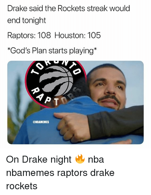 Basketball, Drake, and Nba: Drake said the Rockets streak would  end tonight  Raptors: 108 Houston: 105  *God's Plan starts playing*  @NBAMEMES On Drake night 🔥 nba nbamemes raptors drake rockets