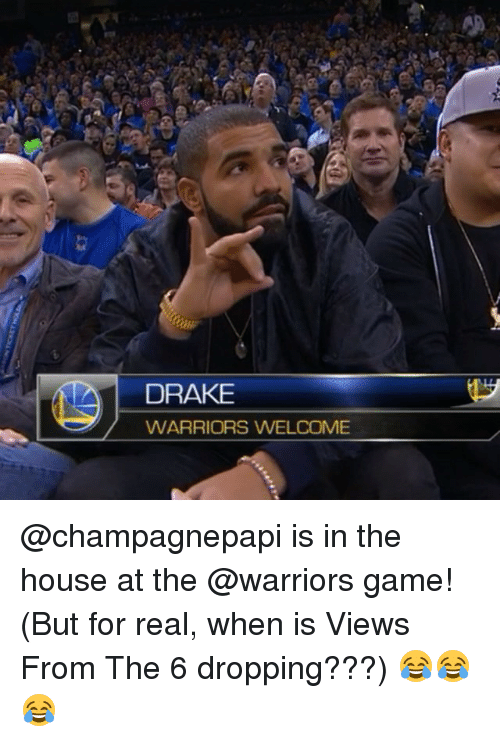Warriors Game: DRAKE  WARRIORS WELCOME @champagnepapi is in the house at the @warriors game! (But for real, when is Views From The 6 dropping???) 😂😂😂