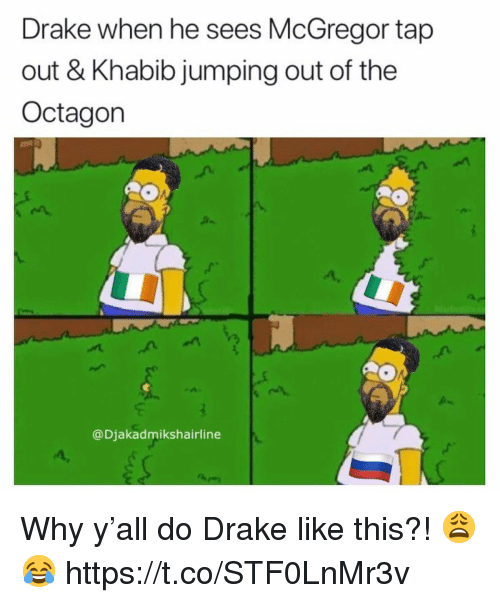 Drake, McGregor, and Why: Drake when he sees McGregor tap  out & Khabib jumping out of the  Octagon  @Djakadmikshairline Why y'all do Drake like this?! 😩😂 https://t.co/STF0LnMr3v