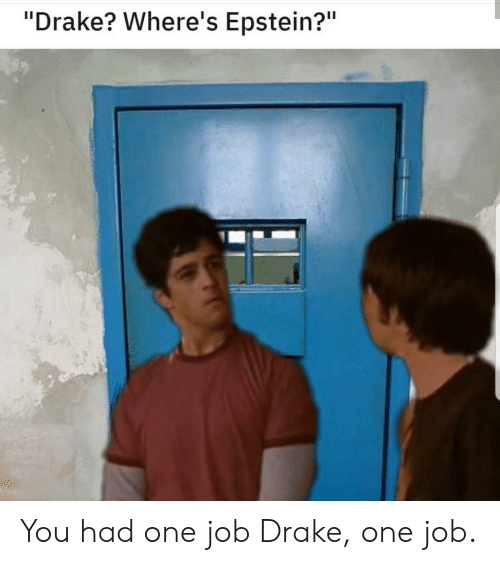 "Drake, Reddit, and Job: ""Drake? Where's Epstein?"" You had one job Drake, one job."