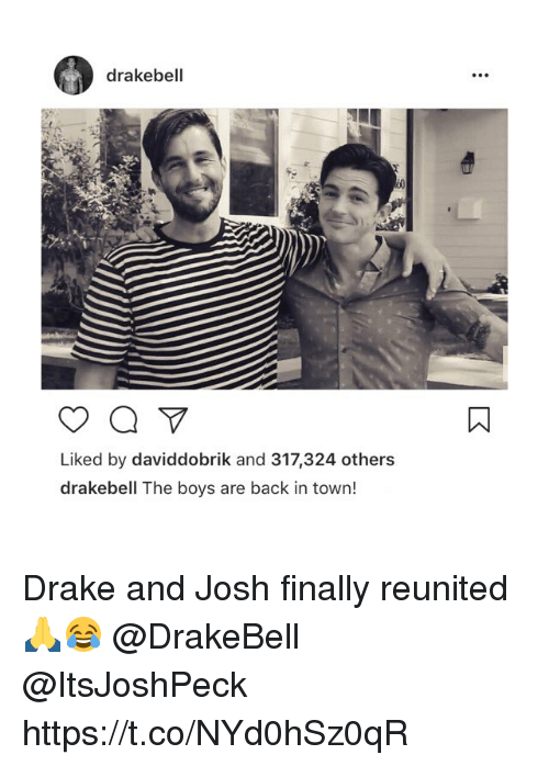Joshing: drakebell  Liked by daviddobrik and 317,324 others  drakebell The boys are back in town! Drake and Josh finally reunited 🙏😂 @DrakeBell @ItsJoshPeck https://t.co/NYd0hSz0qR