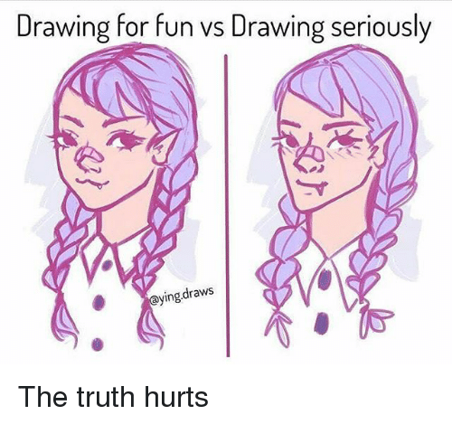 Memes, Truth, and Truth Hurts: Drawing for fun vs Drawing seriously  ying.draWS The truth hurts