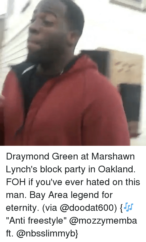 """Basketball, Draymond Green, and Foh: Draymond Green at Marshawn Lynch's block party in Oakland. FOH if you've ever hated on this man. Bay Area legend for eternity. (via @doodat600) {🎶""""Anti freestyle"""" @mozzymemba ft. @nbsslimmyb}"""
