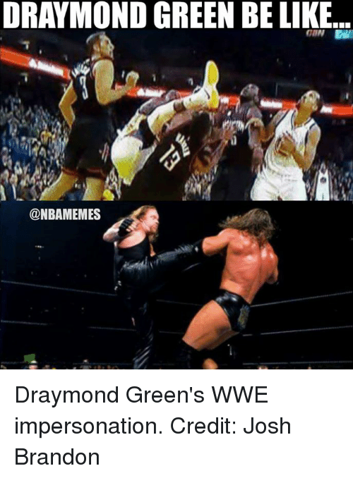 Be Like, Draymond Green, and Nba: DRAYMOND GREEN BE LIKE...  ONBAMEMES Draymond Green's WWE impersonation. Credit: Josh Brandon