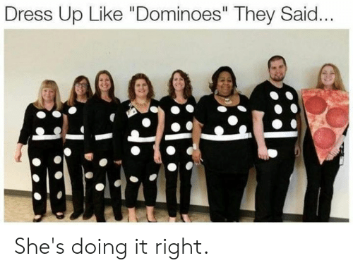 "Dank, Dominoes, and Dress: Dress Up Like ""Dominoes"" They Said... She's doing it right."