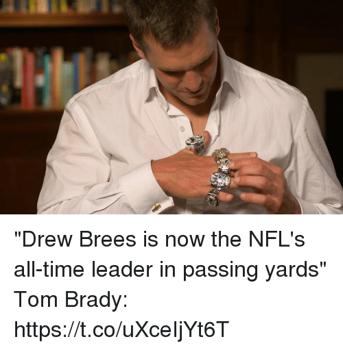 """Memes, Tom Brady, and Drew Brees: """"Drew Brees is now the NFL's all-time leader in passing yards""""  Tom Brady: https://t.co/uXceIjYt6T"""