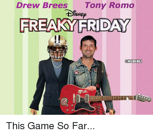 freaky friday: Drew Brees Tony Romo  ISNE  FREAKY FRIDAY  NFLME MEZ  O O This Game So Far...