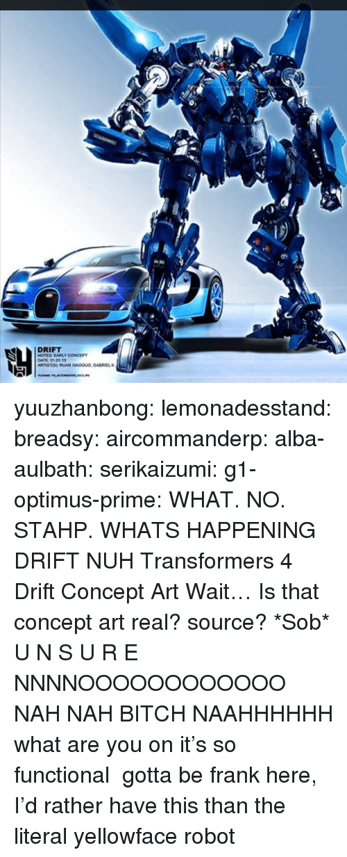 alba: DRIFT  NOTES EARLY CONCEPT  DATE 0101.13 yuuzhanbong:  lemonadesstand:  breadsy:  aircommanderp:  alba-aulbath:  serikaizumi:  g1-optimus-prime:  WHAT. NO. STAHP. WHATS HAPPENING  DRIFT NUH Transformers 4 Drift Concept Art  Wait… Is that concept art real? source? *Sob*  U N S U R E  NNNNOOOOOOOOOOOO NAH NAH BITCH NAAHHHHHH    what are you on it's so functional    gotta be frank here, I'd rather have this than the literal yellowface robot