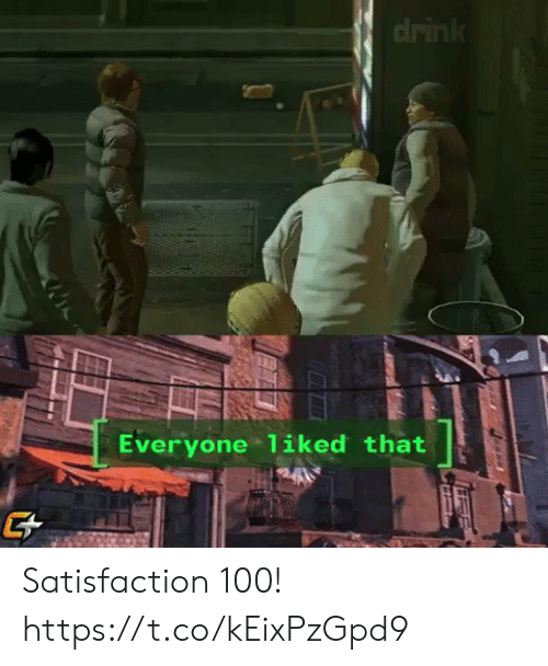 Satisfaction, Everyone, and  Drink: drink  Everyone 1iked that Satisfaction 100! https://t.co/kEixPzGpd9