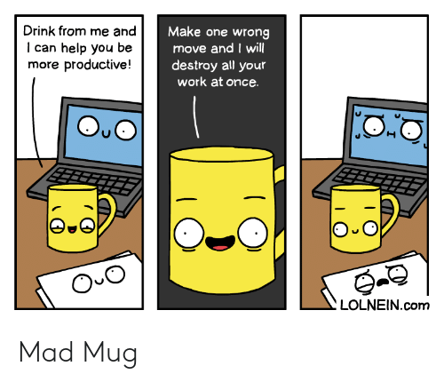 o_o: Drink from me and  Make one wrong  move and I will  destroy all your  work at once  can help you  more productive!  be  O O  LOLNEIN.com Mad Mug