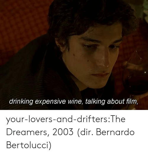 Wine: drinking expensive wine, talking about film, your-lovers-and-drifters:The Dreamers, 2003 (dir. Bernardo Bertolucci)