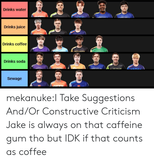 Juice, Soda, and Tumblr: Drinks water  BOST  BOSTON  Drinks juice  Drinks coffee  Drinks soda  BOSTON  Sewage mekanuke:I Take Suggestions And/Or Constructive Criticism  Jake is always on that caffeine gum tho but IDK if that counts as coffee