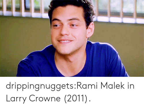 Tumblr, Blog, and Http: drippingnuggets:Rami Malek in Larry Crowne (2011).